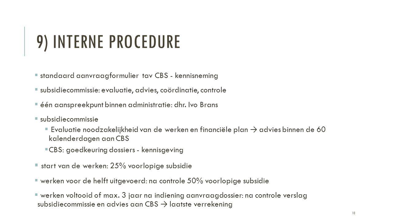 9) INTERNE PROCEDURE  standaard aanvraagformulier tav CBS - kennisneming  subsidiecommissie: evaluatie, advies, coördinatie, controle  één aanspreekpunt binnen administratie: dhr.