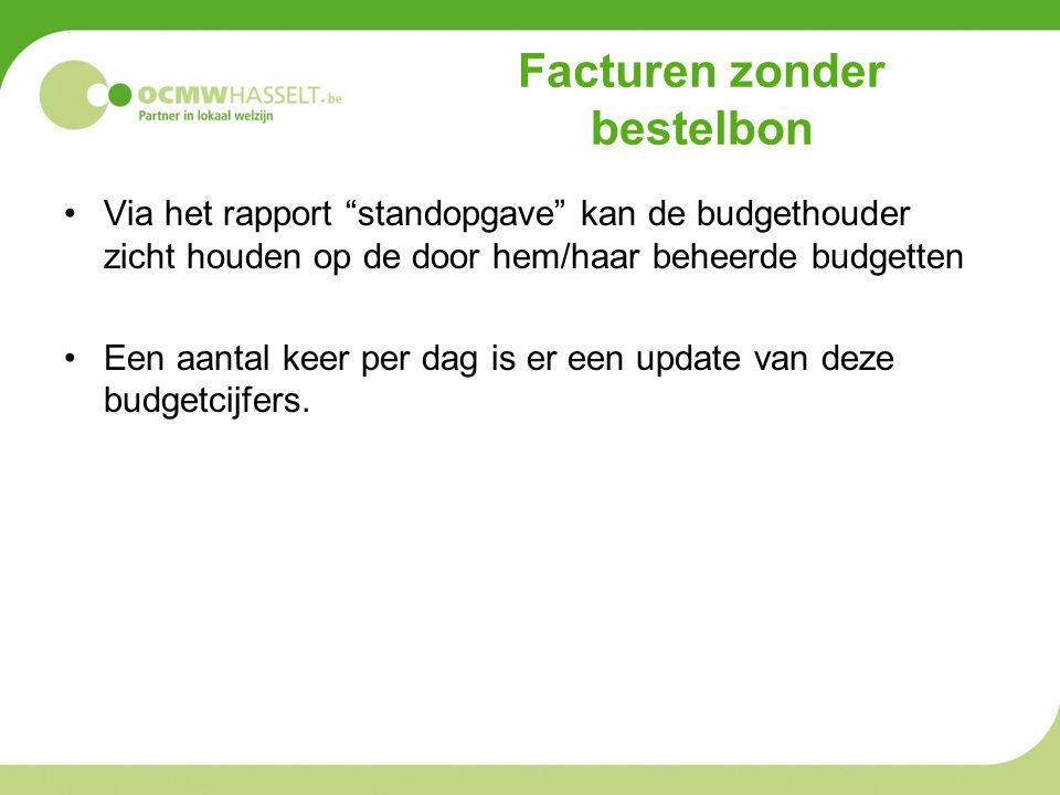 Facturen zonder bestelbon Via het rapport standopgave kan de budgethouder zicht houden op de door hem/haar beheerde budgetten Een aantal keer per dag is er een update van deze budgetcijfers.