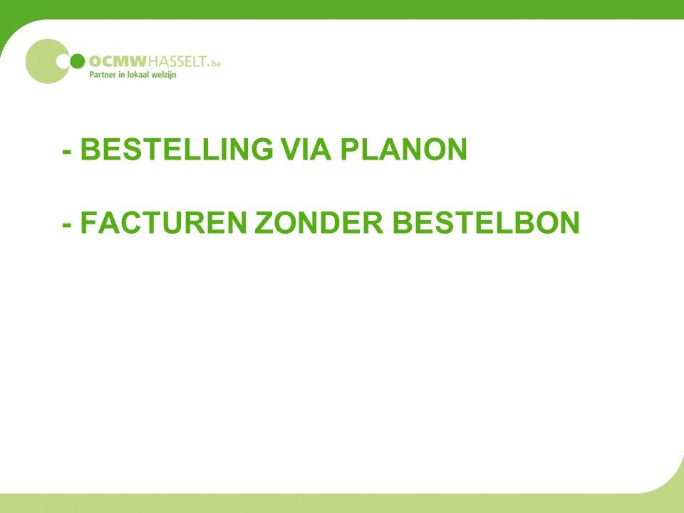 - BESTELLING VIA PLANON - FACTUREN ZONDER BESTELBON