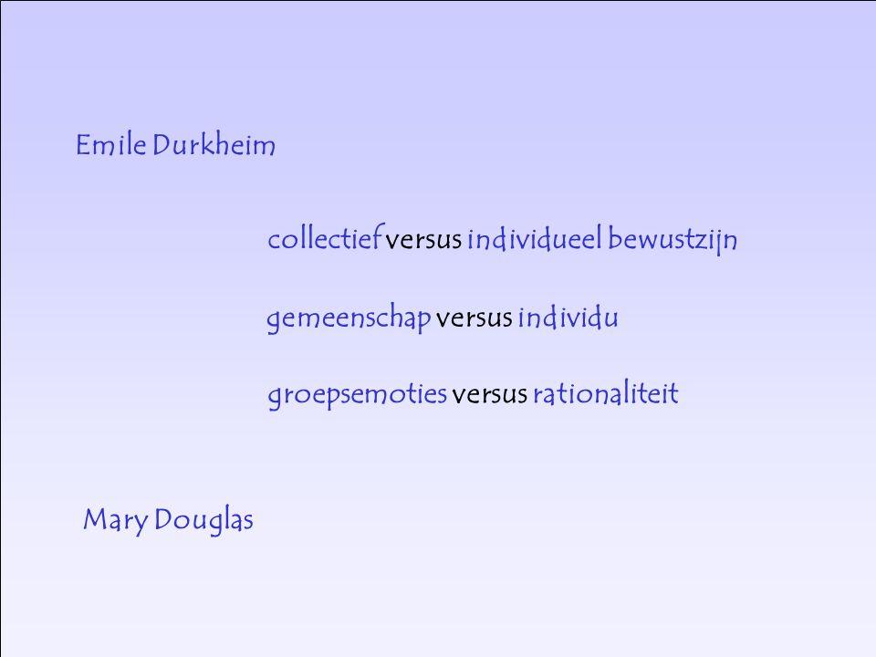 Emile Durkheim collectief versus individueel bewustzijn gemeenschap versus individu groepsemoties versus rationaliteit Mary Douglas