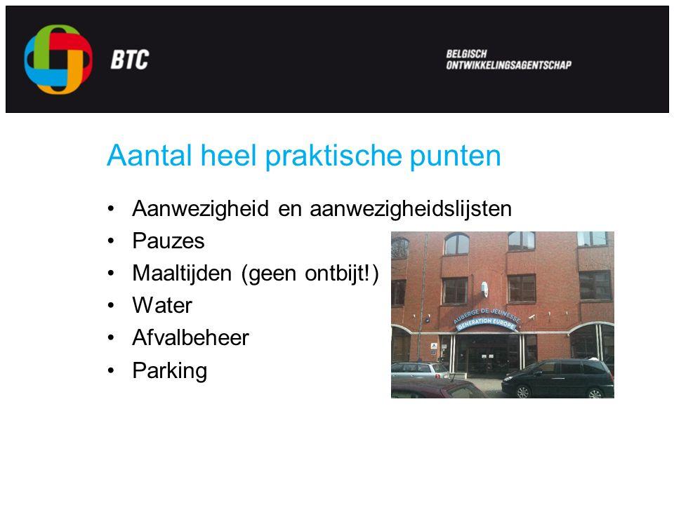 Aantal heel praktische punten Aanwezigheid en aanwezigheidslijsten Pauzes Maaltijden (geen ontbijt!) Water Afvalbeheer Parking