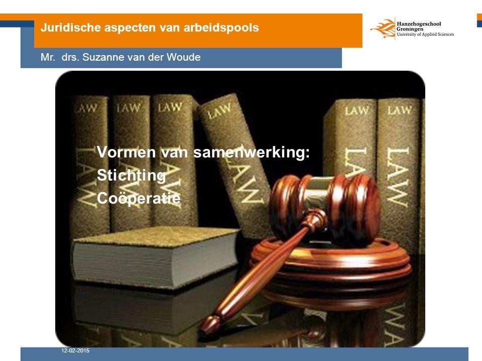 Vormen van samenwerking: Stichting Coöperatie Juridische aspecten van arbeidspools Mr. drs. Suzanne van der Woude