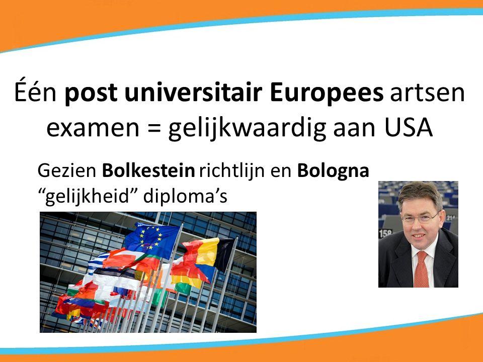 Één post universitair Europees artsen examen = gelijkwaardig aan USA Gezien Bolkestein richtlijn en Bologna gelijkheid diploma's