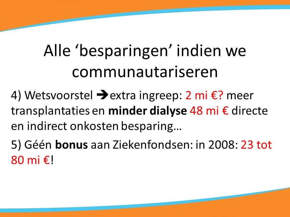 4) Wetsvoorstel  extra ingreep: 2 mi €.