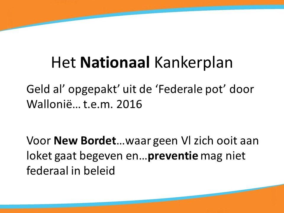 Het Nationaal Kankerplan Geld al' opgepakt' uit de 'Federale pot' door Wallonië… t.e.m.