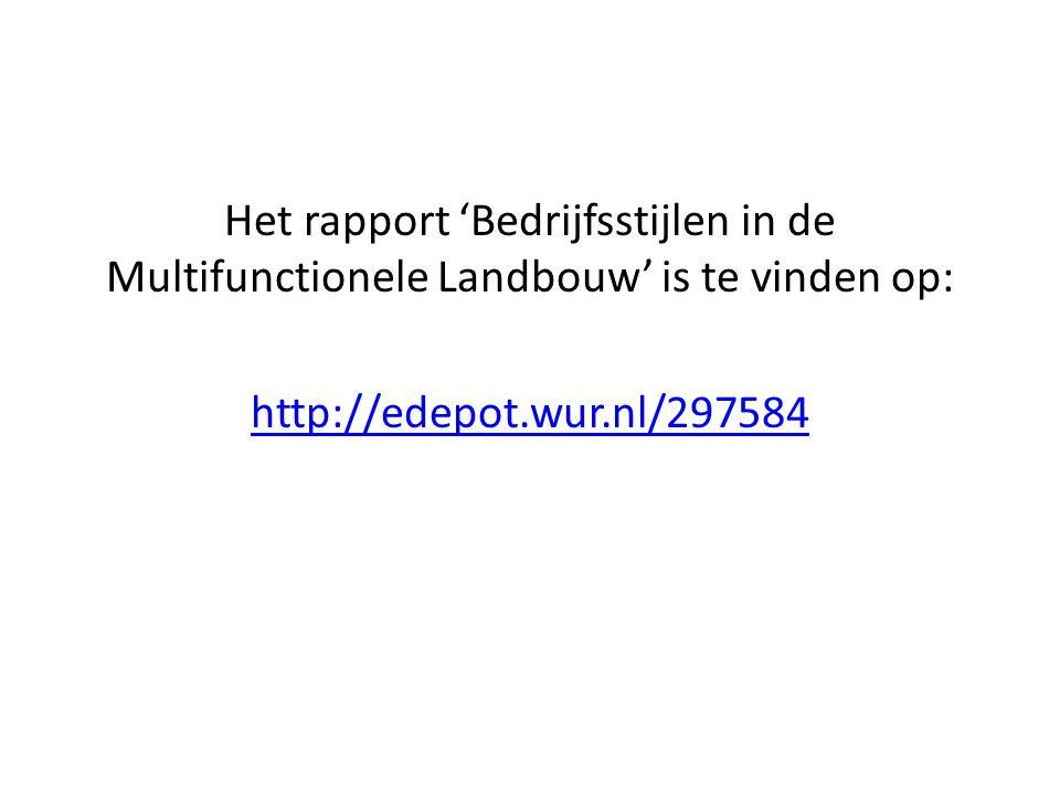 Het rapport 'Bedrijfsstijlen in de Multifunctionele Landbouw' is te vinden op: http://edepot.wur.nl/297584