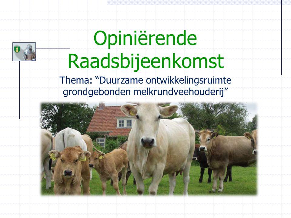 Opiniërende Raadsbijeenkomst Dinsdag 18 januari 2011 Thema: Duurzame ontwikkelingsruimte grondgebonden melkrundveehouderij