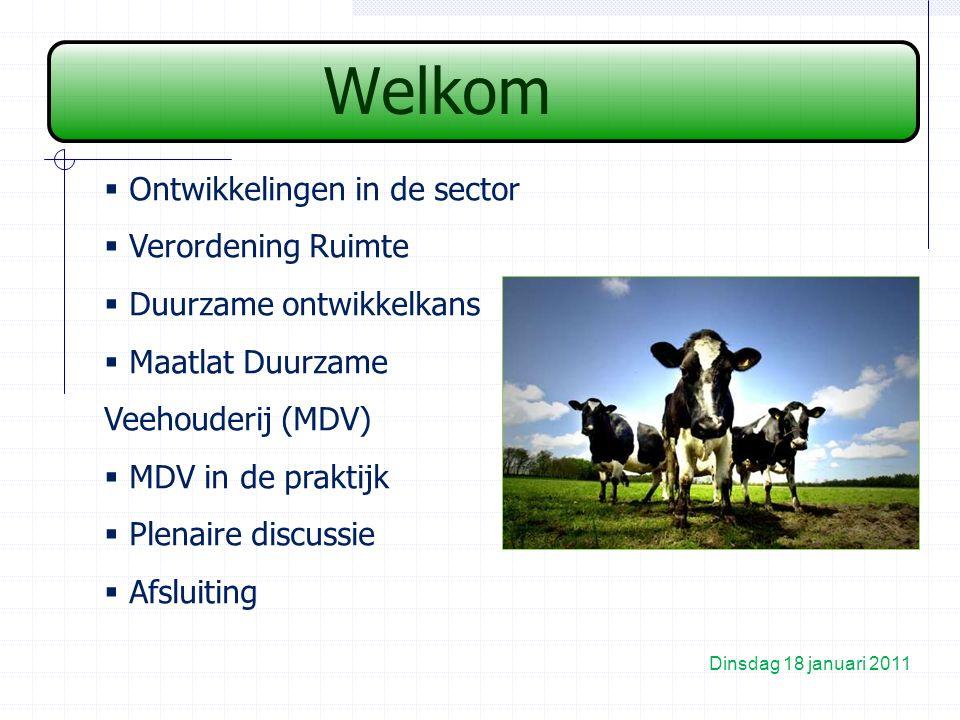 Welkom Dinsdag 18 januari 2011  Ontwikkelingen in de sector  Verordening Ruimte  Duurzame ontwikkelkans  Maatlat Duurzame Veehouderij (MDV)  MDV in de praktijk  Plenaire discussie  Afsluiting