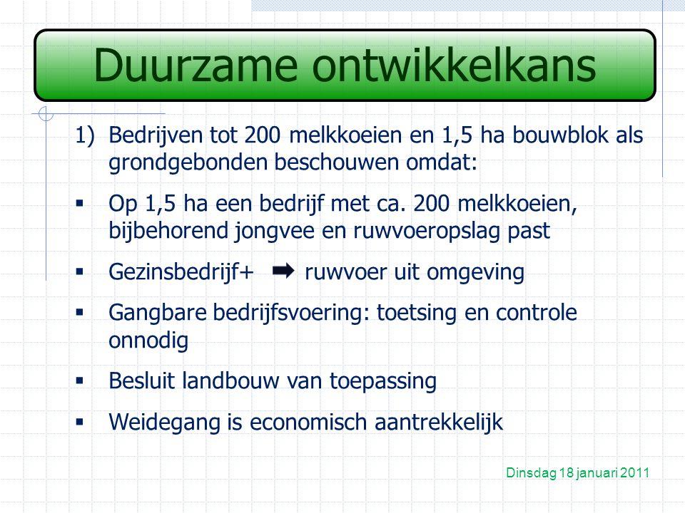 Duurzame ontwikkelkans Dinsdag 18 januari 2011 1)Bedrijven tot 200 melkkoeien en 1,5 ha bouwblok als grondgebonden beschouwen omdat:  Op 1,5 ha een bedrijf met ca.
