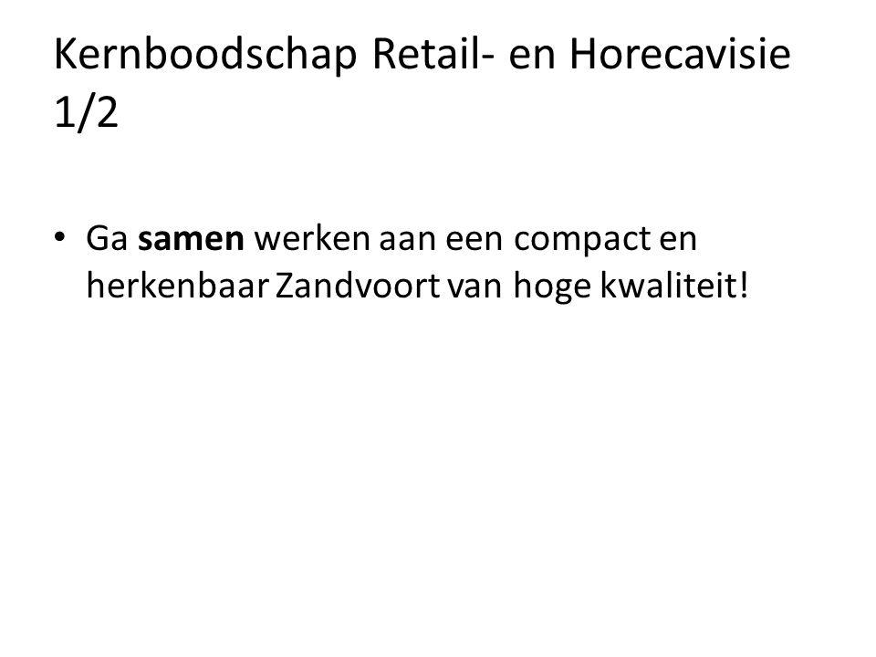 Kernboodschap Retail- en Horecavisie 1/2 Ga samen werken aan een compact en herkenbaar Zandvoort van hoge kwaliteit!