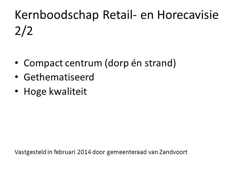 Kernboodschap Retail- en Horecavisie 2/2 Compact centrum (dorp én strand) Gethematiseerd Hoge kwaliteit Vastgesteld in februari 2014 door gemeenteraad van Zandvoort
