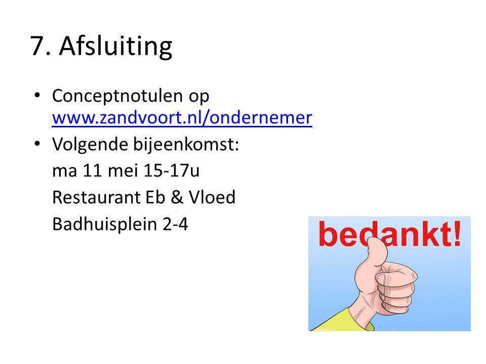 7. Afsluiting Conceptnotulen op www.zandvoort.nl/ondernemer www.zandvoort.nl/ondernemer Volgende bijeenkomst: ma 11 mei 15-17u Restaurant Eb & Vloed B