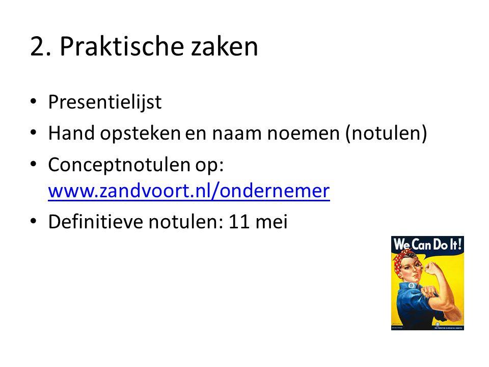 2. Praktische zaken Presentielijst Hand opsteken en naam noemen (notulen) Conceptnotulen op: www.zandvoort.nl/ondernemer www.zandvoort.nl/ondernemer D