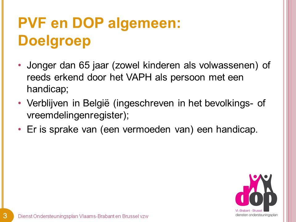 3 PVF en DOP algemeen: Doelgroep Jonger dan 65 jaar (zowel kinderen als volwassenen) of reeds erkend door het VAPH als persoon met een handicap; Verbl