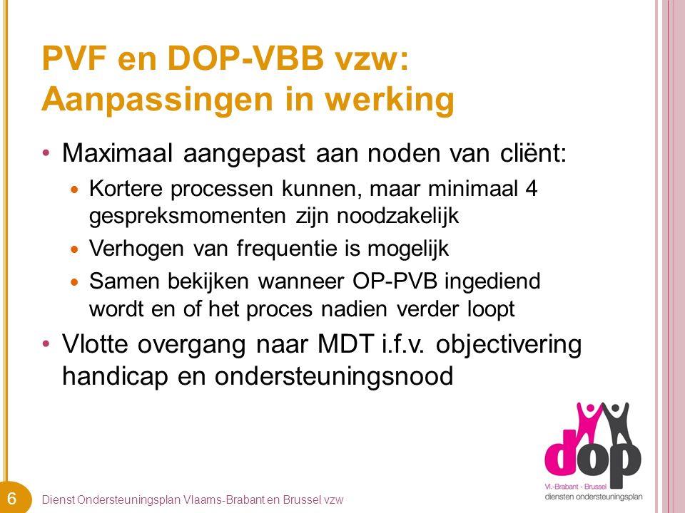 6 PVF en DOP-VBB vzw: Aanpassingen in werking Dienst Ondersteuningsplan Vlaams-Brabant en Brussel vzw Maximaal aangepast aan noden van cliënt: Kortere