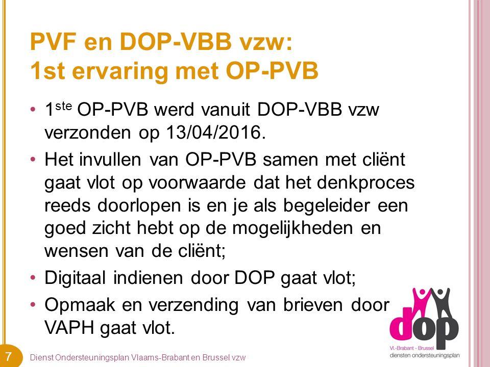 7 PVF en DOP-VBB vzw: 1st ervaring met OP-PVB Dienst Ondersteuningsplan Vlaams-Brabant en Brussel vzw 1 ste OP-PVB werd vanuit DOP-VBB vzw verzonden op 13/04/2016.