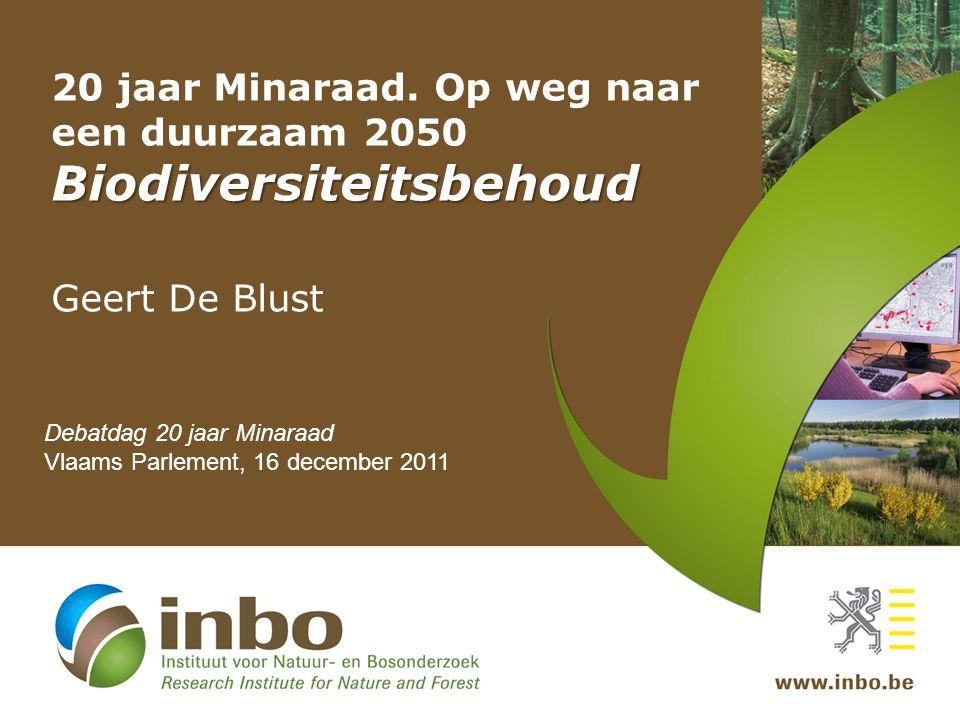 Biodiversiteitsbehoud 20 jaar Minaraad. Op weg naar een duurzaam 2050 Biodiversiteitsbehoud Geert De Blust Debatdag 20 jaar Minaraad Vlaams Parlement,