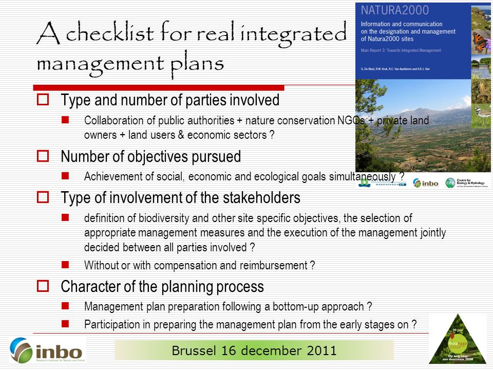 A checklist for real integrated management plans  Type and number of parties involved Collaboration of public authorities + nature conservation NGOs + private land owners + land users & economic sectors .