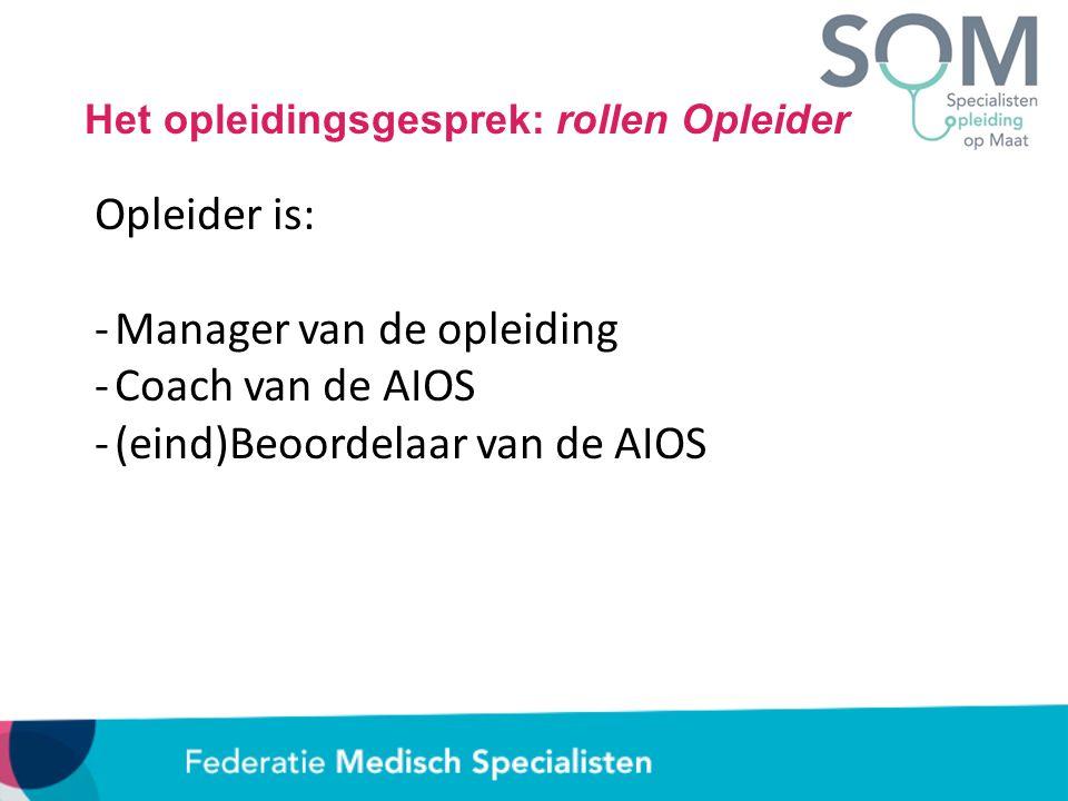 Opleider is: -Manager van de opleiding -Coach van de AIOS -(eind)Beoordelaar van de AIOS Het opleidingsgesprek: rollen Opleider