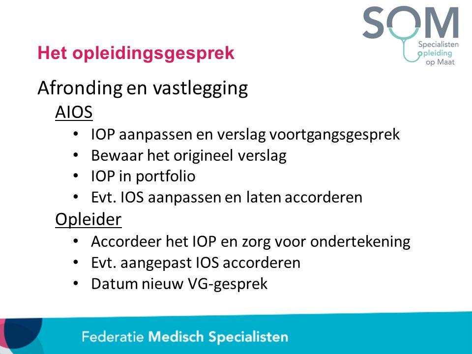 Het opleidingsgesprek Afronding en vastlegging AIOS IOP aanpassen en verslag voortgangsgesprek Bewaar het origineel verslag IOP in portfolio Evt. IOS