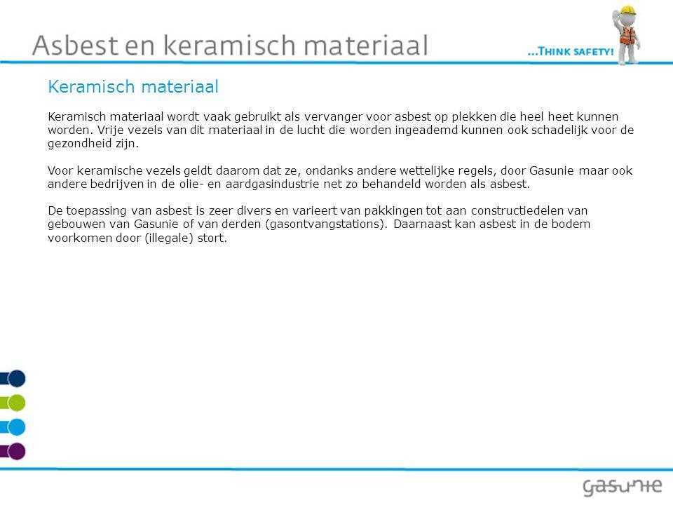 Keramisch materiaal Keramisch materiaal wordt vaak gebruikt als vervanger voor asbest op plekken die heel heet kunnen worden. Vrije vezels van dit mat