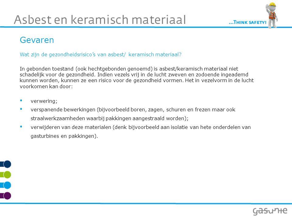 Gevaren Wat zijn de gezondheidsrisico's van asbest/ keramisch materiaal? In gebonden toestand (ook hechtgebonden genoemd) is asbest/keramisch materiaa