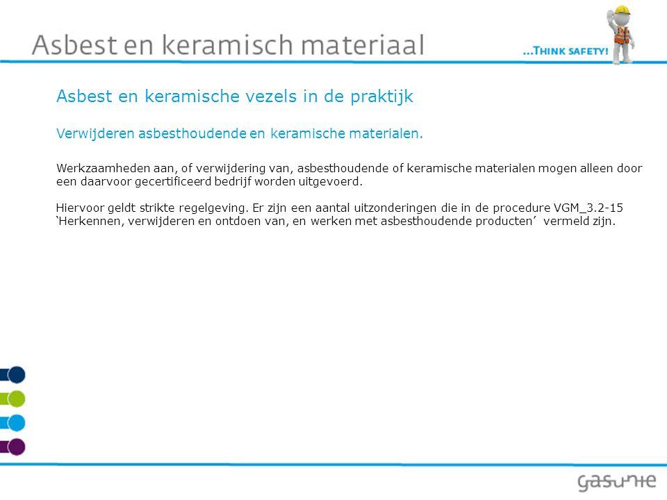 Asbest en keramische vezels in de praktijk Verwijderen asbesthoudende en keramische materialen. Werkzaamheden aan, of verwijdering van, asbesthoudende