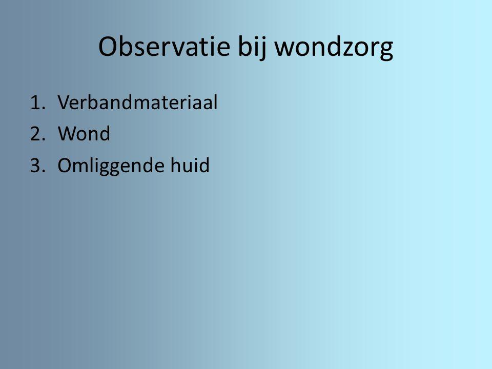 Observatie bij wondzorg 1.Verbandmateriaal 2.Wond 3.Omliggende huid