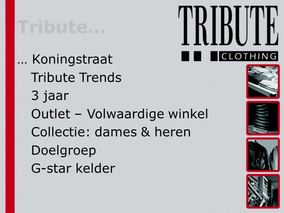 … Koningstraat Tribute Trends 3 jaar Outlet – Volwaardige winkel Collectie: dames & heren Doelgroep G-star kelder Tribute…