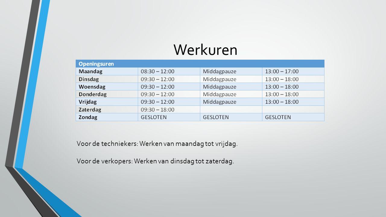 Werkuren Voor de techniekers: Werken van maandag tot vrijdag.