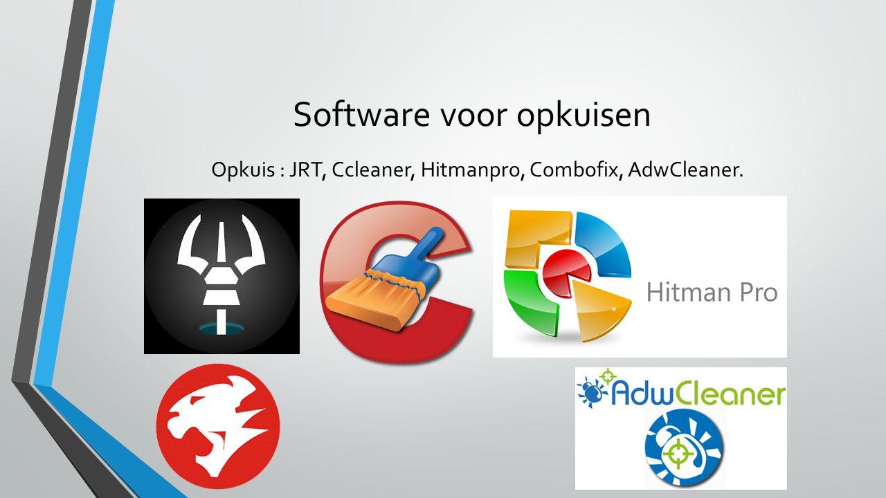 Software voor opkuisen Opkuis : JRT, Ccleaner, Hitmanpro, Combofix, AdwCleaner.