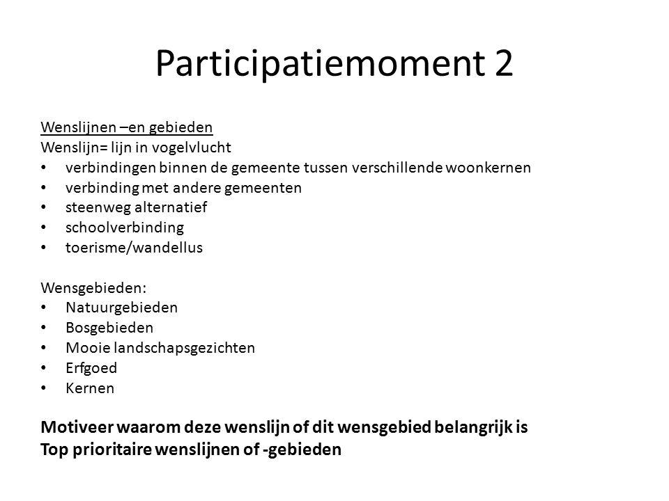 Participatiemoment 2 Wenslijnen –en gebieden Wenslijn= lijn in vogelvlucht verbindingen binnen de gemeente tussen verschillende woonkernen verbinding