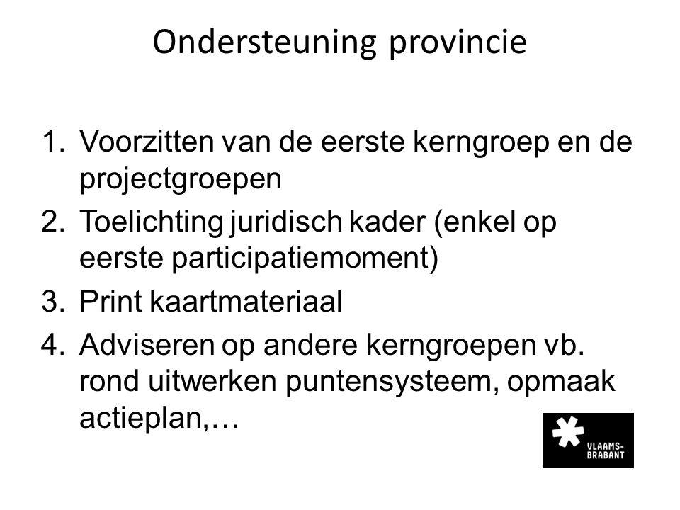 Ondersteuning provincie 1.Voorzitten van de eerste kerngroep en de projectgroepen 2.Toelichting juridisch kader (enkel op eerste participatiemoment) 3