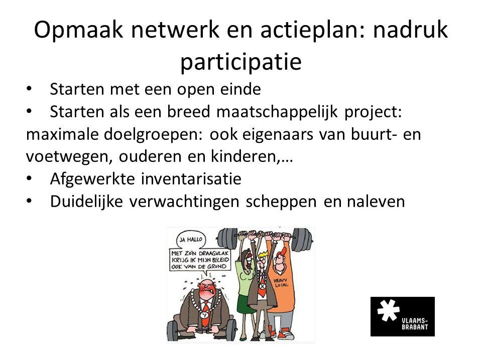 Opmaak netwerk en actieplan: nadruk participatie Starten met een open einde Starten als een breed maatschappelijk project: maximale doelgroepen: ook e