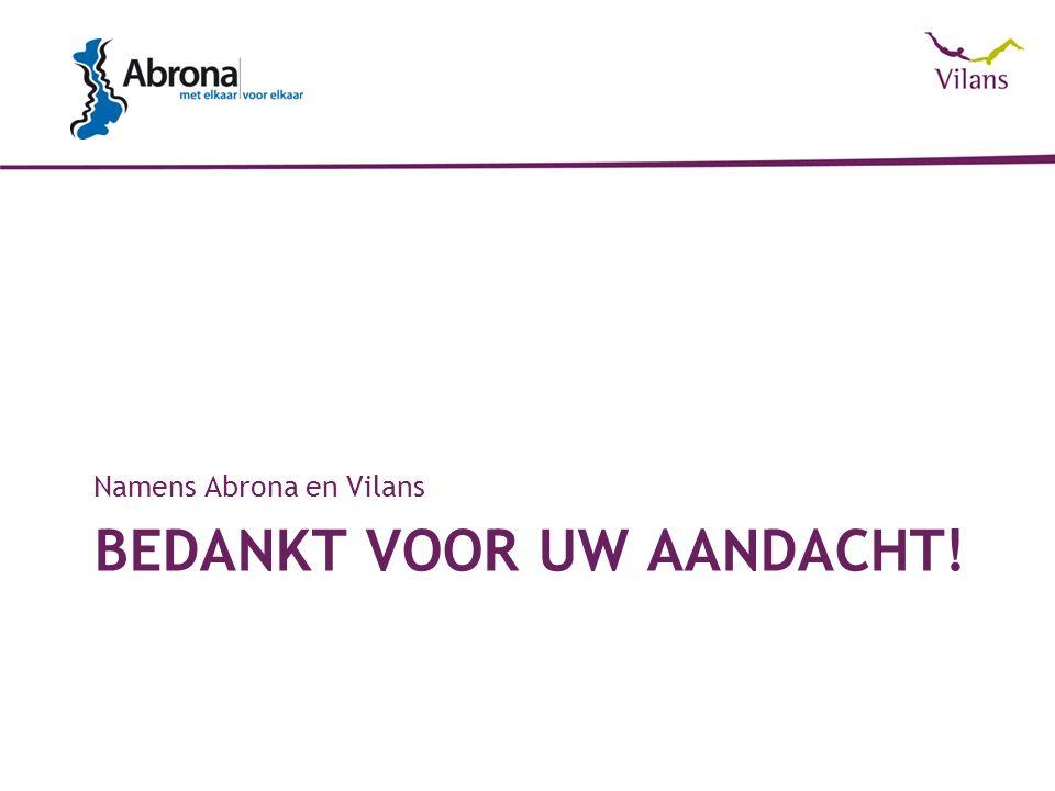 BEDANKT VOOR UW AANDACHT! Namens Abrona en Vilans