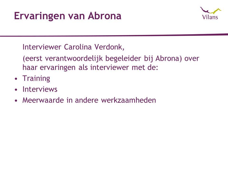 Ervaringen van Abrona Interviewer Carolina Verdonk, (eerst verantwoordelijk begeleider bij Abrona) over haar ervaringen als interviewer met de: Training Interviews Meerwaarde in andere werkzaamheden