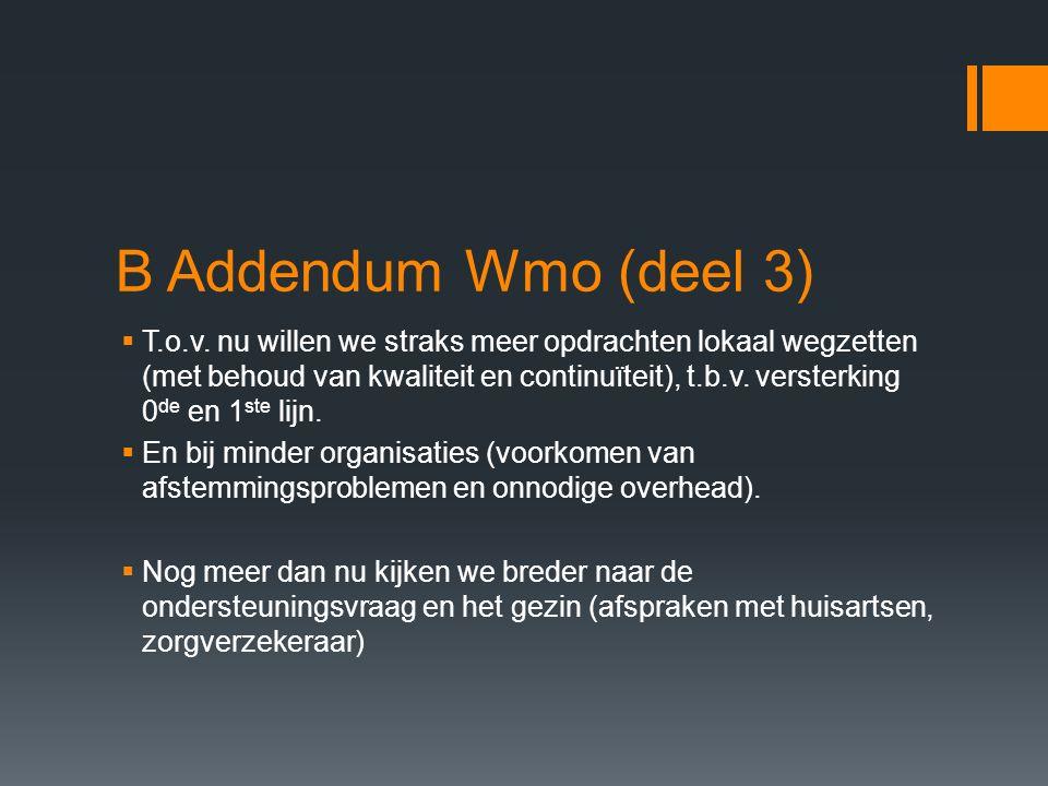B Addendum Wmo (deel 3)  T.o.v. nu willen we straks meer opdrachten lokaal wegzetten (met behoud van kwaliteit en continuïteit), t.b.v. versterking 0