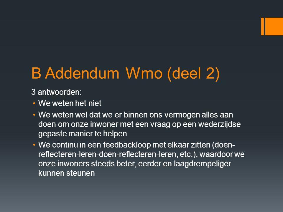 B Addendum Wmo (deel 2) 3 antwoorden: We weten het niet We weten wel dat we er binnen ons vermogen alles aan doen om onze inwoner met een vraag op een