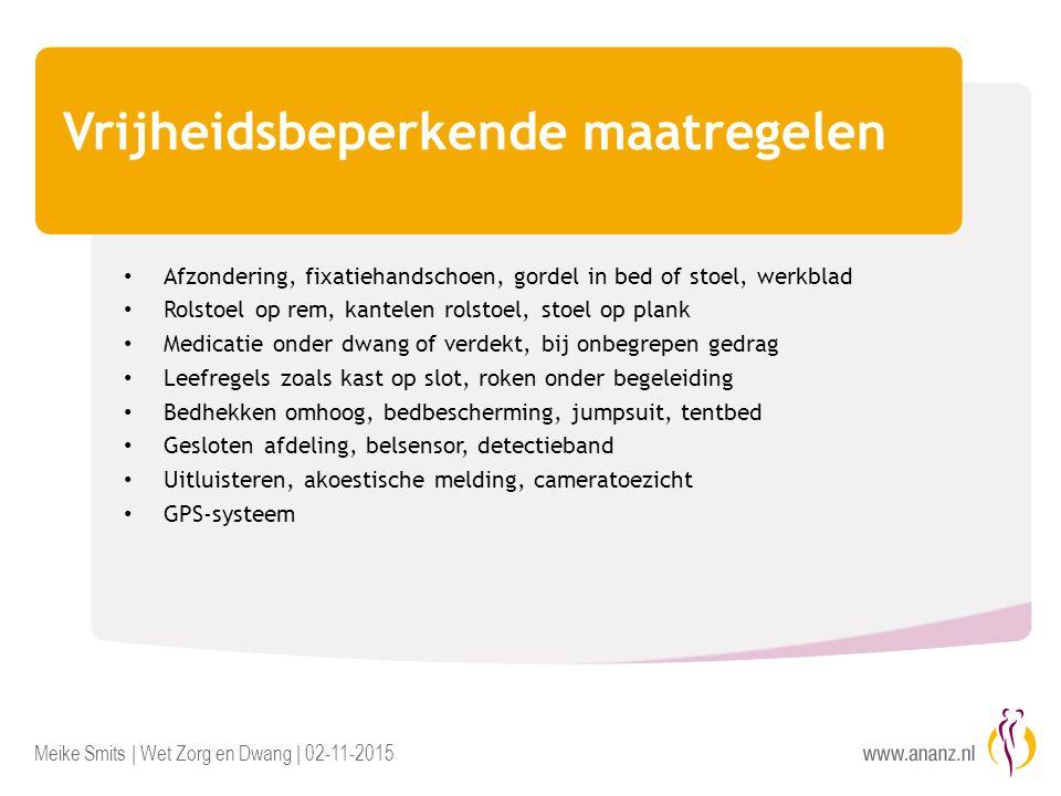 Meike Smits | Wet Zorg en Dwang | 02-11-2015 Vrijheidsbeperkende maatregelen Afzondering, fixatiehandschoen, gordel in bed of stoel, werkblad Rolstoel