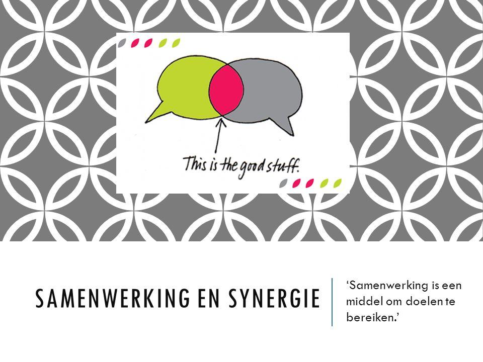 SAMENWERKING EN SYNERGIE 'Samenwerking is een middel om doelen te bereiken.'