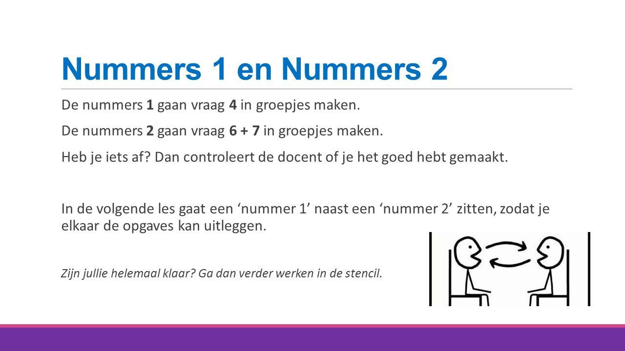 Nummers 1 en Nummers 2 De nummers 1 gaan vraag 4 in groepjes maken.