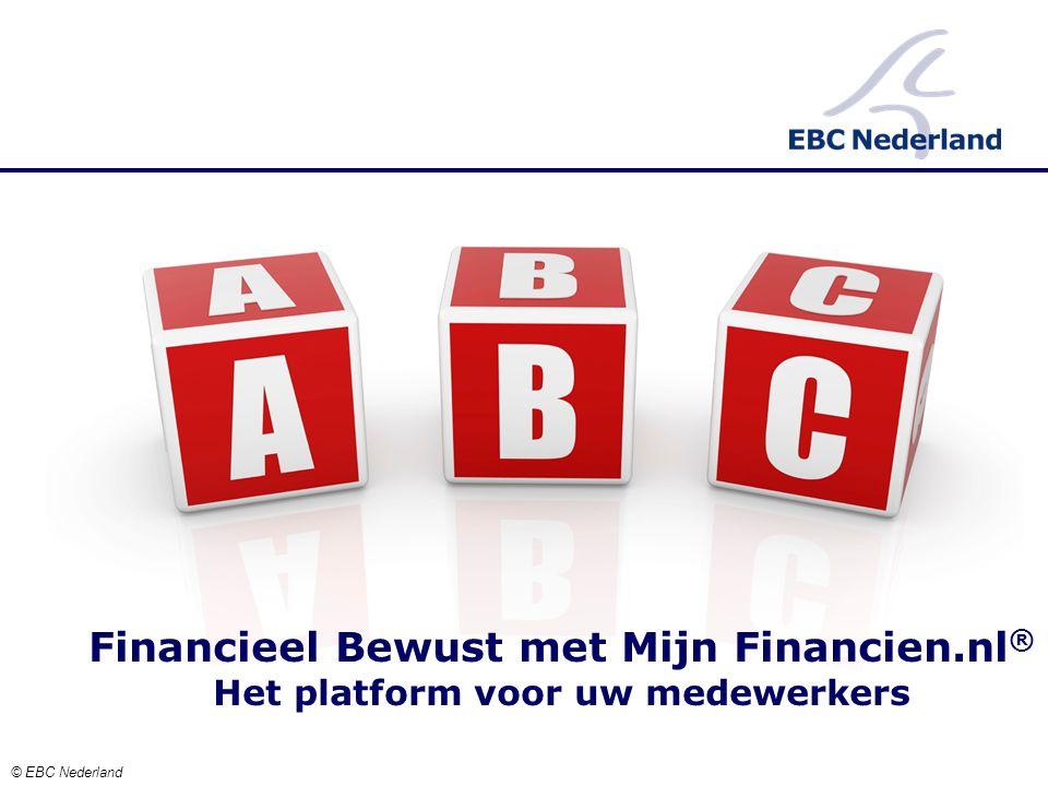 © EBC Nederland Financieel Bewust met Mijn Financien.nl ® Het platform voor uw medewerkers