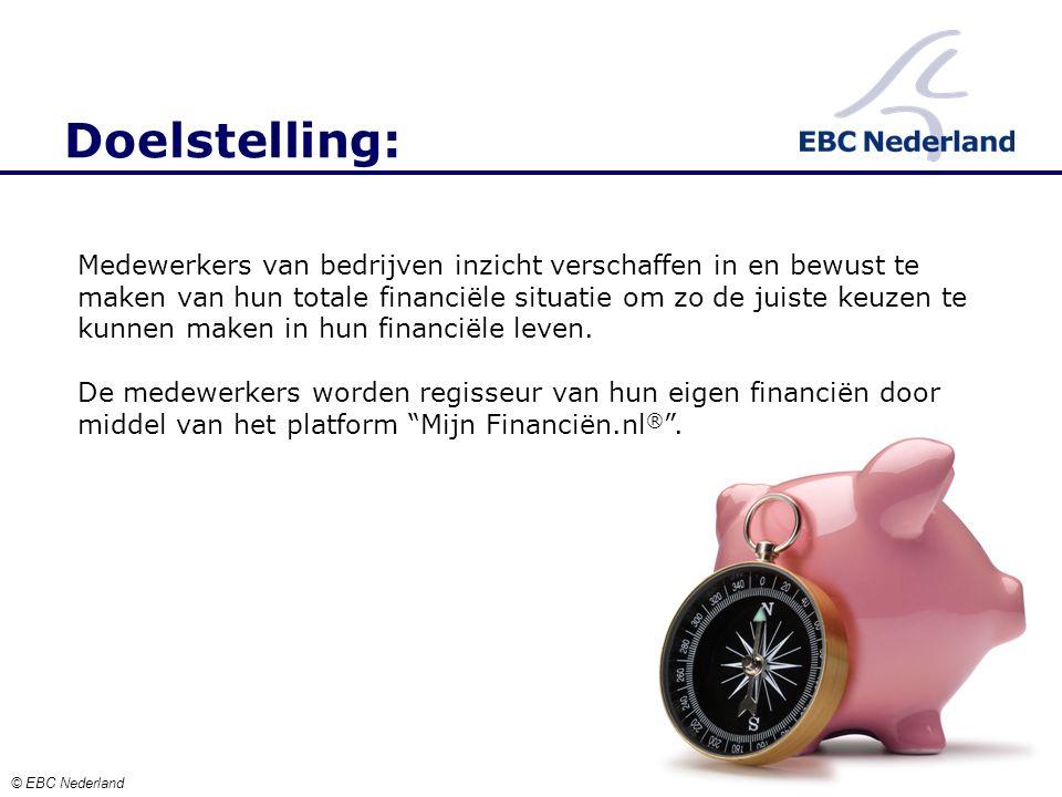 © EBC Nederland Medewerkers van bedrijven inzicht verschaffen in en bewust te maken van hun totale financiële situatie om zo de juiste keuzen te kunnen maken in hun financiële leven.