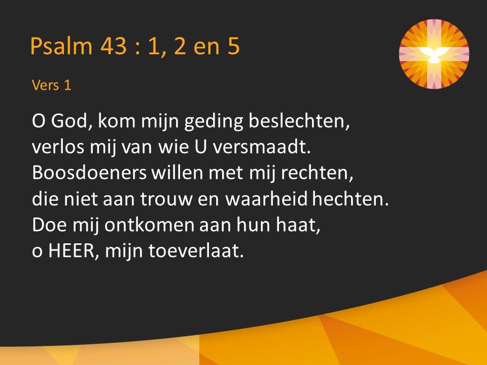 O God, kom mijn geding beslechten, verlos mij van wie U versmaadt. Boosdoeners willen met mij rechten, die niet aan trouw en waarheid hechten. Doe mij