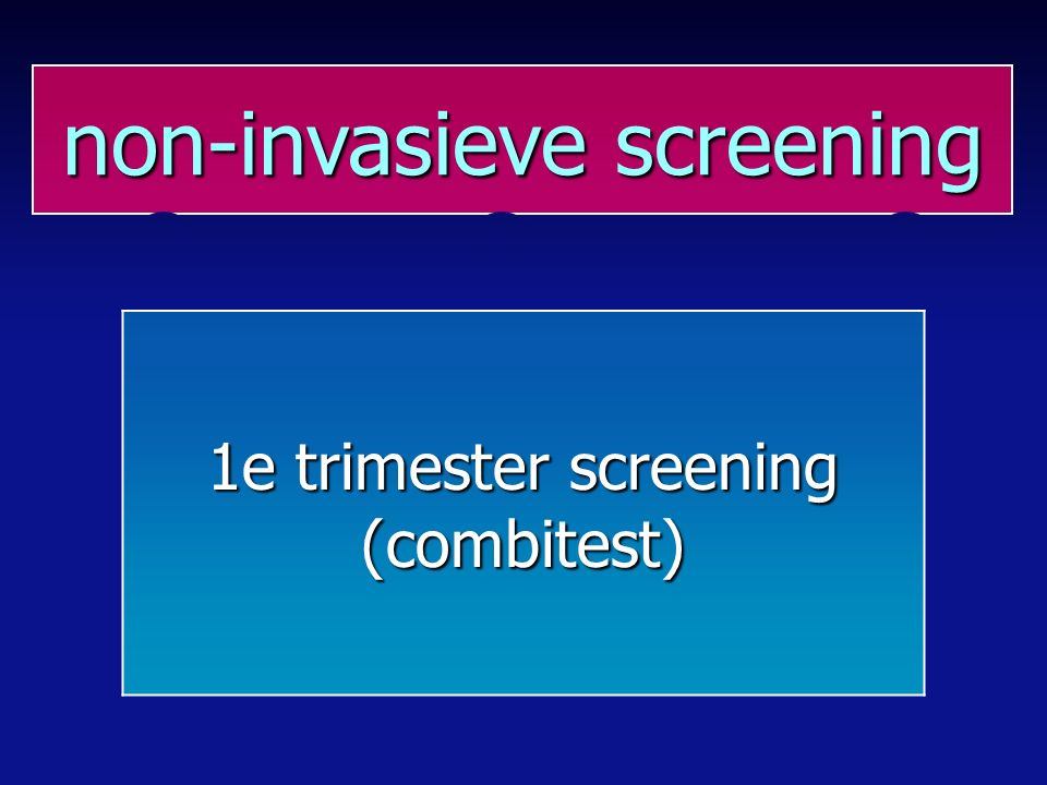 non-invasieve screening 1e trimester screening (combitest)