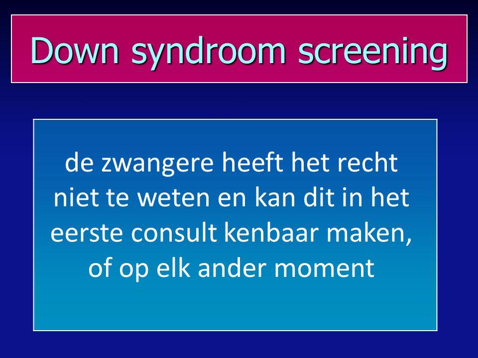 Down syndroom screening de zwangere heeft het recht niet te weten en kan dit in het eerste consult kenbaar maken, of op elk ander moment