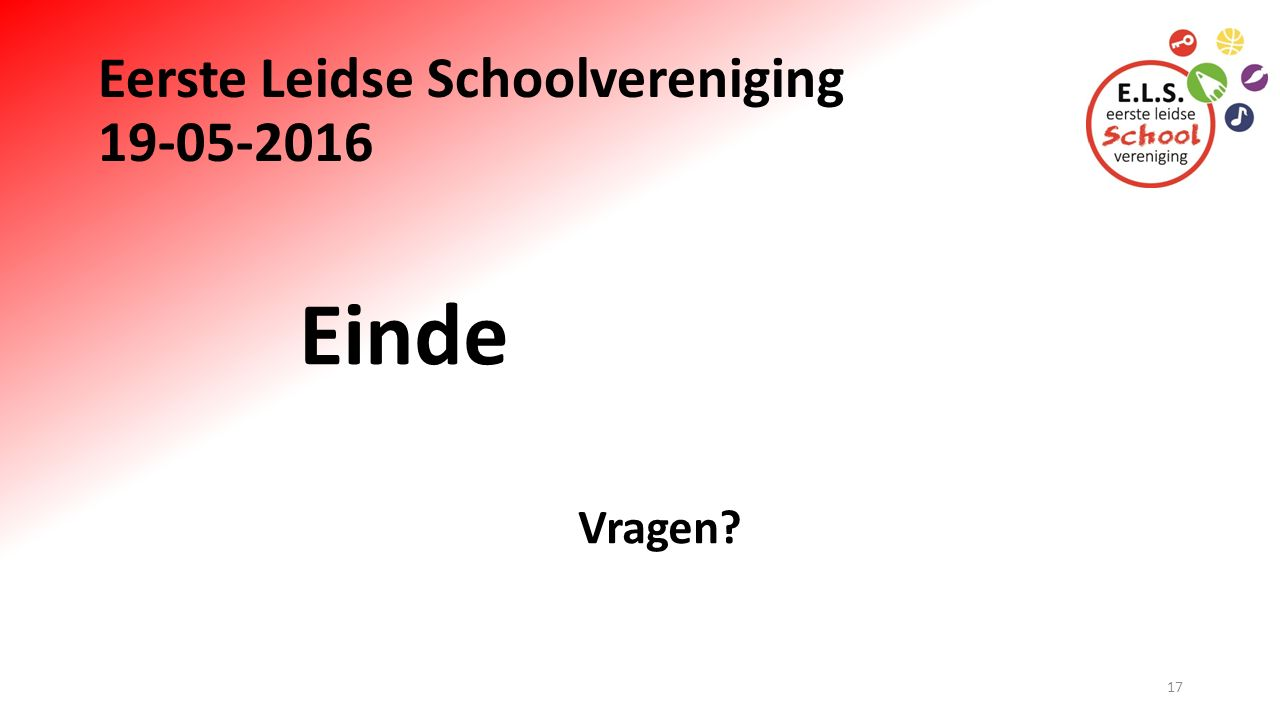Eerste Leidse Schoolvereniging 19-05-2016 Einde Vragen? 17