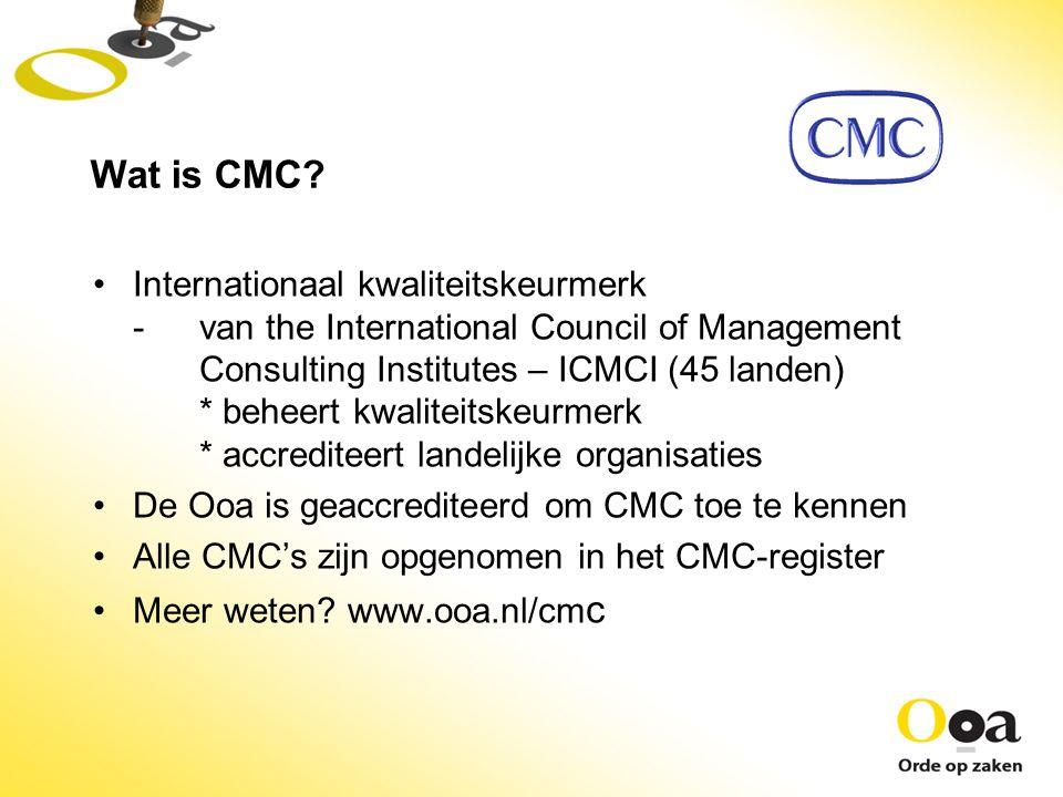 Internationaal kwaliteitskeurmerk -van the International Council of Management Consulting Institutes – ICMCI (45 landen) * beheert kwaliteitskeurmerk * accrediteert landelijke organisaties De Ooa is geaccrediteerd om CMC toe te kennen Alle CMC's zijn opgenomen in het CMC-register Meer weten.
