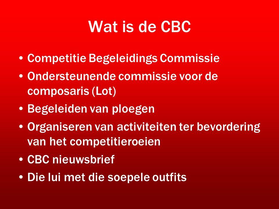 Wat is de CBC Competitie Begeleidings Commissie Ondersteunende commissie voor de composaris (Lot) Begeleiden van ploegen Organiseren van activiteiten ter bevordering van het competitieroeien CBC nieuwsbrief Die lui met die soepele outfits