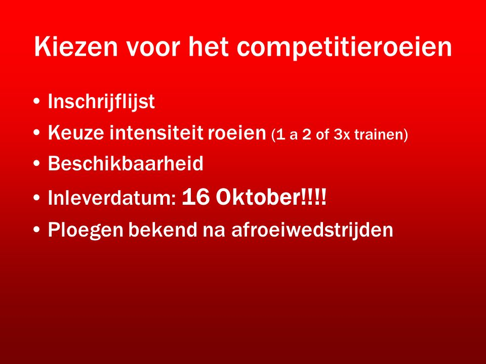 Kiezen voor het competitieroeien Inschrijflijst Keuze intensiteit roeien (1 a 2 of 3x trainen) Beschikbaarheid Inleverdatum: 16 Oktober!!!.